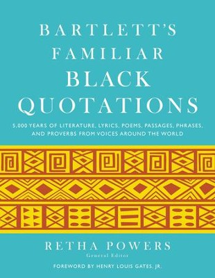 Bartlett's Familiar Black Quotations: 5,000 Years of Literature, Lyrics, Poems, Passages, Phrases, and Proverbs from Voices Around the World - eBook  -     Edited By: Retha Powers     By: Retha Powers(Ed.) & Henry Louis Gates,