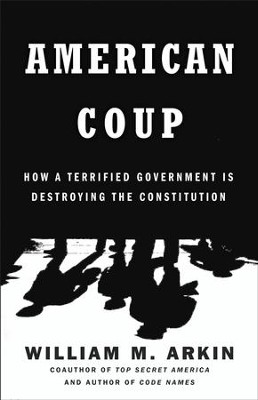 American Coup: Martial Life and the Invisible Sabotage of the Constitution - eBook  -     By: William M. Arkin