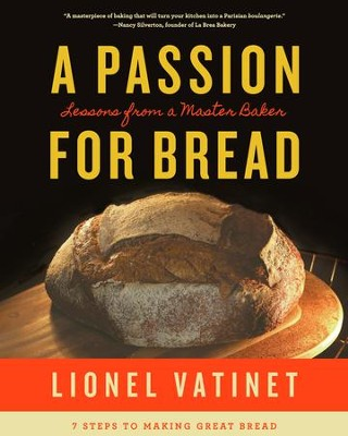 A Passion for Bread: Lessons from a Master Baker: 7 Steps to Making Perfect Loaves - eBook  -     By: Lionel Vatinet