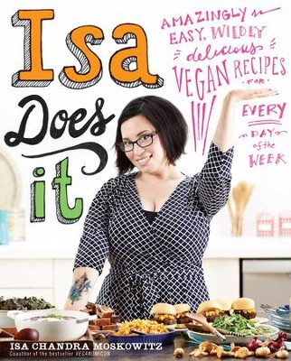 Isa Does It: Amazingly Easy, Wildly Delicious Vegan Recipes for Every Day of the Week - eBook  -     By: Isa Chandra Moskowitz