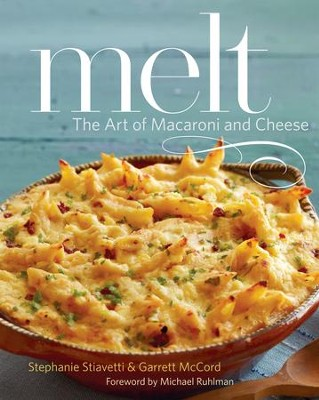 Melt: The Art of Macaroni and Cheese - eBook  -     By: Stephanie Stiavetti, Garrett McCord, Michael Ruhlman