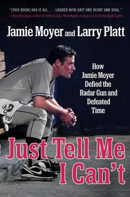 Never Tell Me I Can't: How Jamie Moyer Defied the Radar Gun and Defeated Time - eBook  -     By: Larry Platt, Jamie Moyer