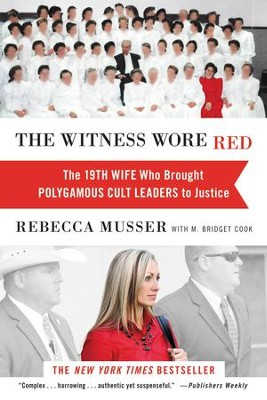 The Witness Wore Red: The 19th Wife Who Brought Polygamous Cult Leaders to Justice - eBook  -     By: Rebecca Musser, M. Bridget Cook