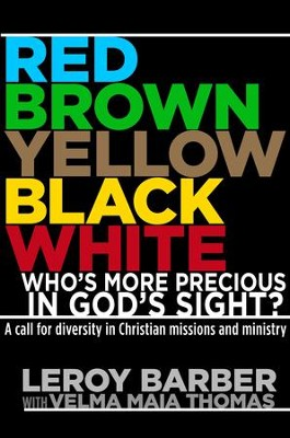 Red, Yellow, Black, and White: Who's More Precious In His Sight? - eBook  -     By: Leroy Barber