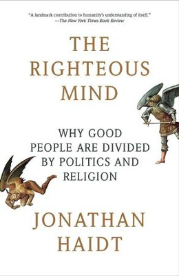 The Righteous Mind: Why Good People Are Divided by Politics and Religion - eBook  -     By: Jonathan Haidt