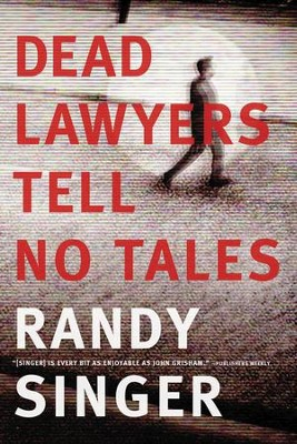 Dead Lawyers Tell No Tales    -     By: Randy Singer