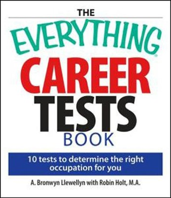 The Everything Career Tests Book: 10 Tests to Determine the Right Occupation for You  -     By: A. Bronwyn Llewellyn, Robin Holt