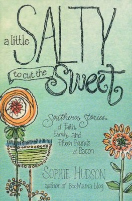 A Little Salty to Cut the Sweet: Southern Stories of Faith, Family, and Fifteen Pounds of Bacon  -     By: Sophie Hudson