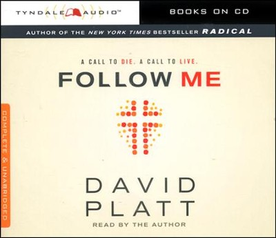 Follow Me, Unabridged Audio CD Edition: A Call to Die. A Call to Live.  -     By: David Platt, Franics Chan