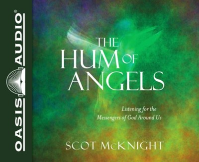 The Hum of Angels: Listening to the Messengers of God Around Us - unabridged audio book on CD  -     By: Scot McKnight