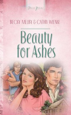 Beauty For Ashes - eBook  -     By: Becky Melby, Cathy Wienke