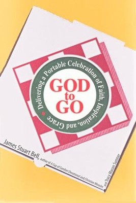 God to Go: Delivering a Portable Celebration of Faith, Inspiration, and Grace  -     By: James Stuart Bell, Tracy Macon Sumner