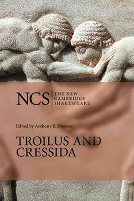 The New Cambridge Shakespeare: Troilus and Cressida  -     Edited By: Anthony B. Dawson     By: William Shakespeare