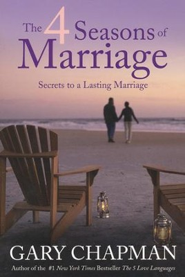 The 4 Seasons of Marriage: Secrets to a Lasting Marriage  -     By: Gary Chapman