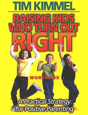 Raising Kids Who Turn Out Right: A Practical Strategy for Positive Parenting, Workbook  -     By: Tim Kimmel