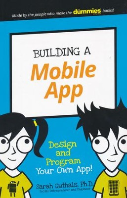 Building a Mobile App: Design and Program Your Own App!  -     By: Sarah Guthals