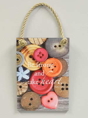 Be Strong and Take Heart, Buttons Plaque, Indoor or Outdoor  -     By: Tiffany Kimmet
