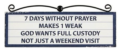 7 Days Without Prayer Makes 1 Weak Plaque    -