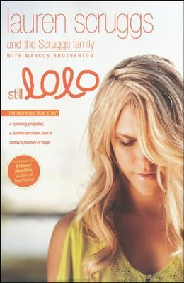 Still Lolo: A Spinning Propeller, a Horrific Accident, and a Family's Journey of Hope  -     By: Lauren Scruggs, The Scruggs Family, Marcus Brotherton