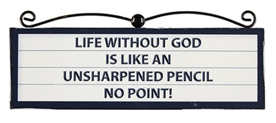 Life Without God Is Like An Unsharpened Pencil, No Point Plaque  -