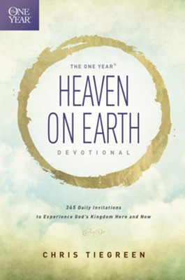 The One-Year Heaven on Earth Devotional: 365 Daily Invitations to Experience God's Kingdom Here and Now  -     By: Chris Tiegreen