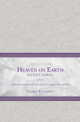 The One-Year Heaven on Earth Devotional: 365 Daily Invitations to Experience God's Kingdom Here and Now  -     By: Chris Tiegreen, Walk Thru Ministries