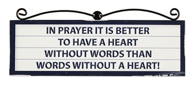 In Prayer It Is Better To Have A Heart Plaque   -