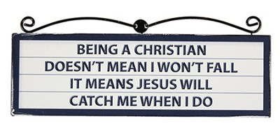 Being A Christian Doesn't Mean I Won't Fall Plaque   -