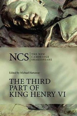 The New Cambridge Shakespeare: The Third Part of King Henry VI  -     Edited By: Michael Hattaway     By: William Shakespeare