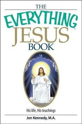 The Everything Jesus Book: His life, His teachings   -     By: Jon Kennedy