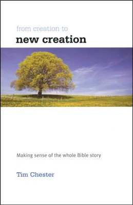 From Creation To New Creation  -     By: Tim Chester