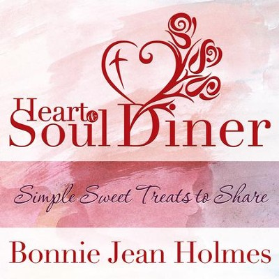 Heart and Soul Diner: Simple Sweet Treats to Share - eBook  -     By: Bonnie Holmes