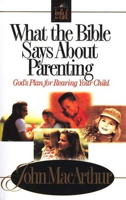 What The Bible Says About Parenting   -     By: John MacArthur