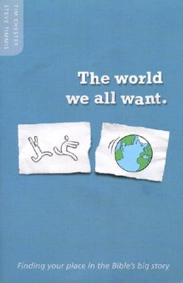 The World We All Want  -     By: Steve Timmis, Tim Chester