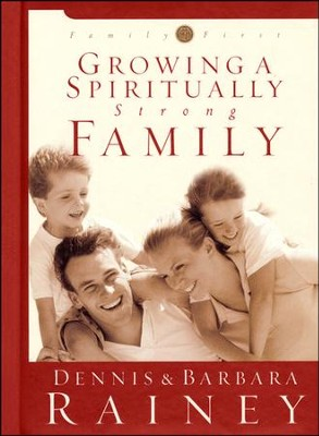 Growing a Spiritually Strong Family   -     By: Dennis Rainey, Barbara Rainey