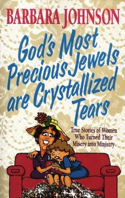 God's Most Precious Jewels Are Crystallized Tears: True Stories of Women Who Turned Their Misery into Ministry  -     By: Barbara Johnson
