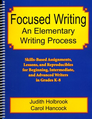 Focused Writing: An Elementary Writing Process   -     By: Judith Holbrook, Carol Hancock