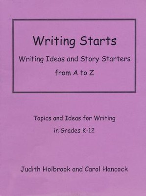 Writing Starts: Writing Ideas and Story Starters from A to Z  -     By: Judith Holbrook, Carol Hancock