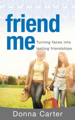 Friend Me: Turning Faces Into Lasting Friendships - eBook  -     By: Donna Carter