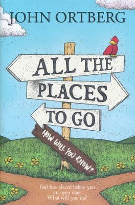 All the Places to Go: How Will You Know?   -     By: John Ortberg