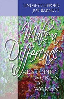 Make A Difference: Mentoring Woman to Woman - eBook  -     By: Lindsey Clifford, Joy Barnett