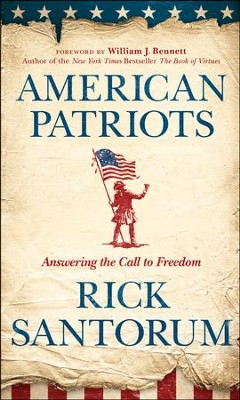 American Patriots: Answering the Call to Freedom  -     By: Rick Santorum