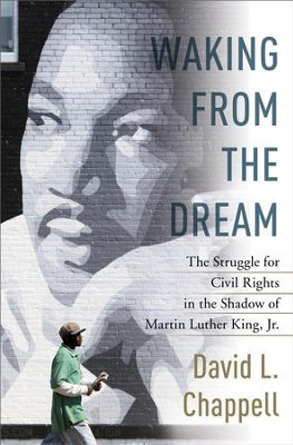 Waking from the Dream: The Struggle for Civil Rights in the Shadow of Martin Luther King, Jr. - eBook  -     By: David L. Chappell