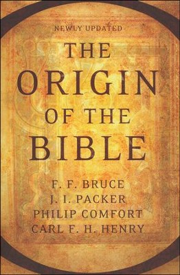 The Origin of the Bible, Updated Edition   -     By: F. F. Bruce, J. I. Packer, Philip W. Comfort, Carl F. J. Henry