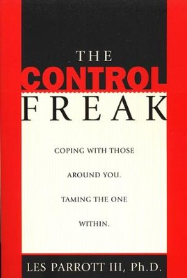 The Control Freak: Coping With Those Around You, Taming the One  Within  -     By: Dr. Les Parrott