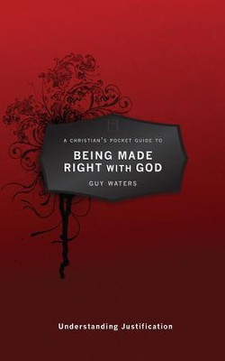 A Christian's Pocket Guide to Being Made Right with God: Understanding Justification - eBook  -     By: Guy Waters