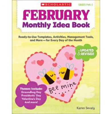 February Monthly Idea Book: Ready-to-Use Templates, Activities, Management Tools, and More - for Every Day of the Month  -     By: Karen Sevaly
