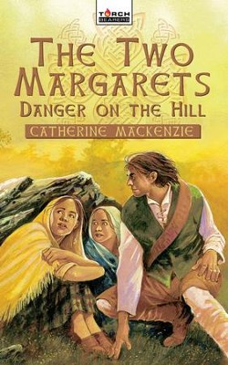 The Two Margarets: Danger on the Hill - eBook  -     By: Catherine Mackenzie