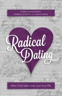 Radical Dating: When God takes over your love life - eBook  -     By: Diane Montgomery, Gabrielle Pickle, Sarah Bubar