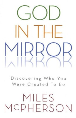 God in the Mirror: Discovering Who You Were Created to Be - eBook  -     By: Miles McPherson